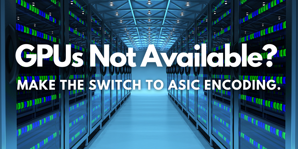 New Font Background Cant find GPUs_ Make the switch to ASIC Encoding with this special offer-1